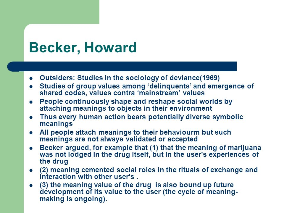 howard becker studies in the sociology of deviance Howard becker soc 101: introduction to sociology professor smith march 4, 2012 howard s becker howard becker was a famous american sociologist he made several contributions in the fields of occupations, education, deviance and art and made several studies in those fields.