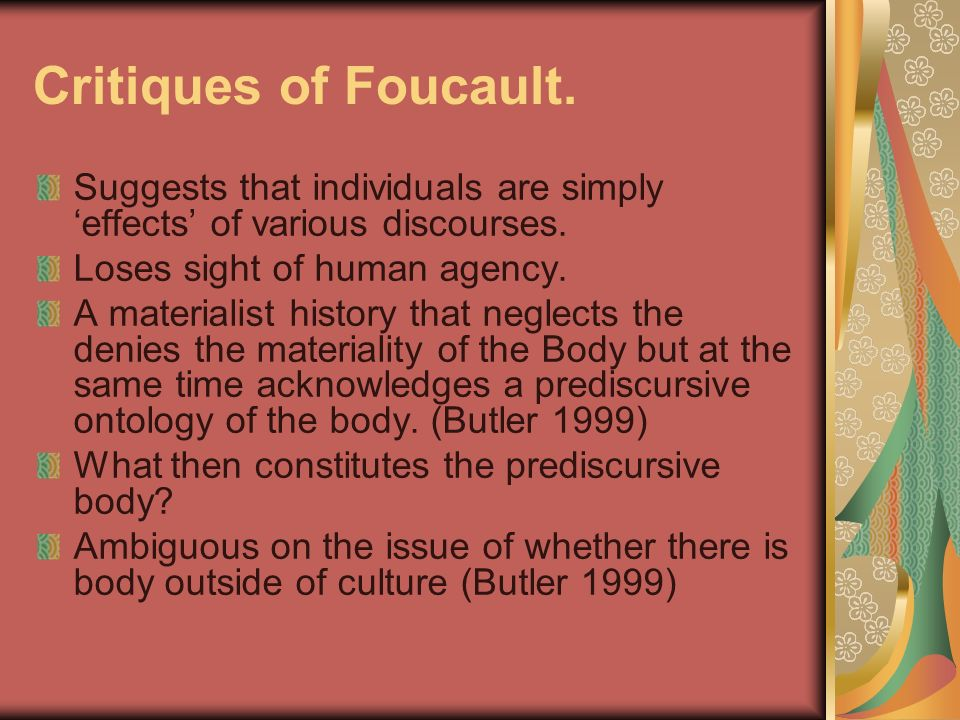 Critiques of Foucault. Suggests that individuals are simply 'effects' of various discourses. Loses sight of human agency.