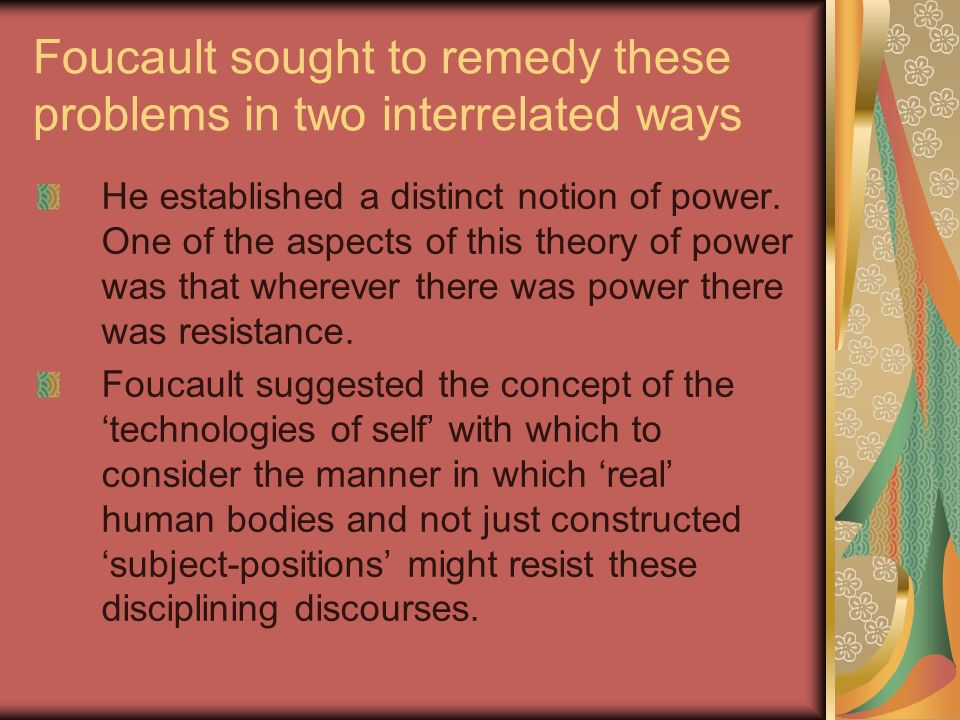 Foucault sought to remedy these problems in two interrelated ways