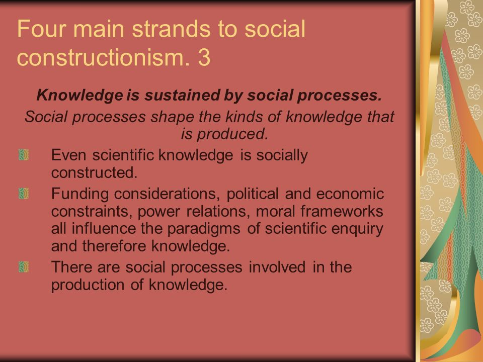 Four main strands to social constructionism. 3