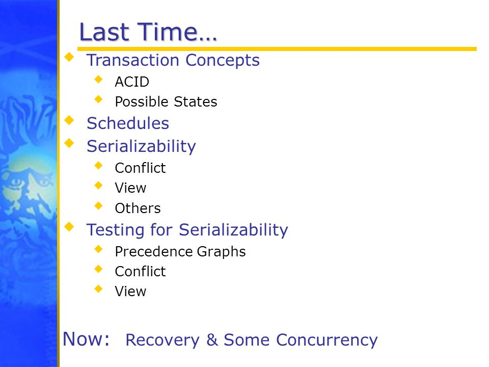 Last Time… Now: Recovery & Some Concurrency Transaction Concepts