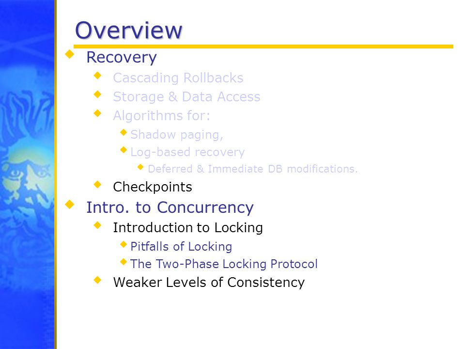Overview Recovery Intro. to Concurrency Cascading Rollbacks