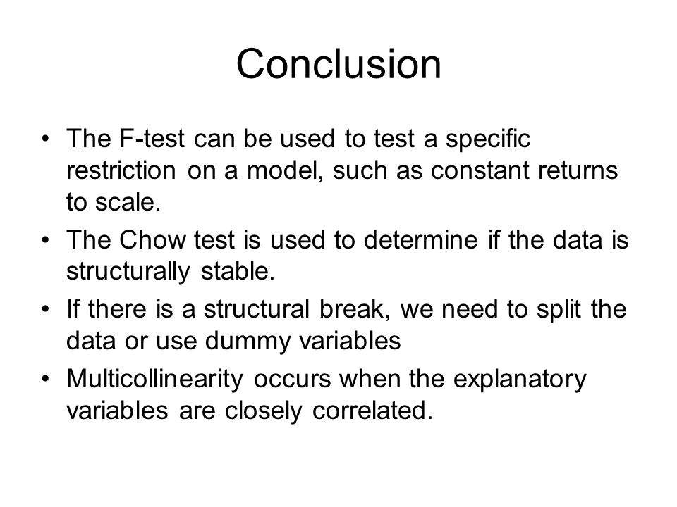 Conclusion The F-test can be used to test a specific restriction on a model, such as constant returns to scale.
