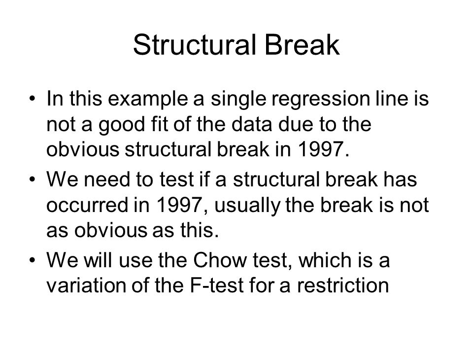 Structural Break In this example a single regression line is not a good fit of the data due to the obvious structural break in 1997.