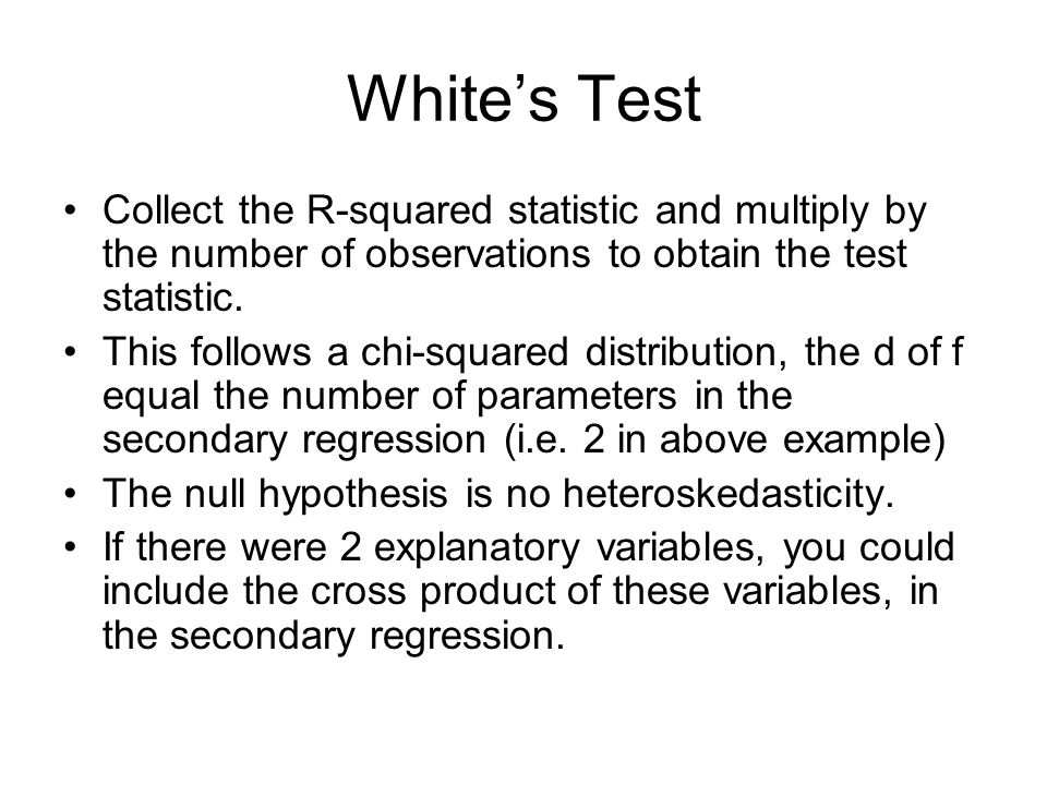 White's Test Collect the R-squared statistic and multiply by the number of observations to obtain the test statistic.