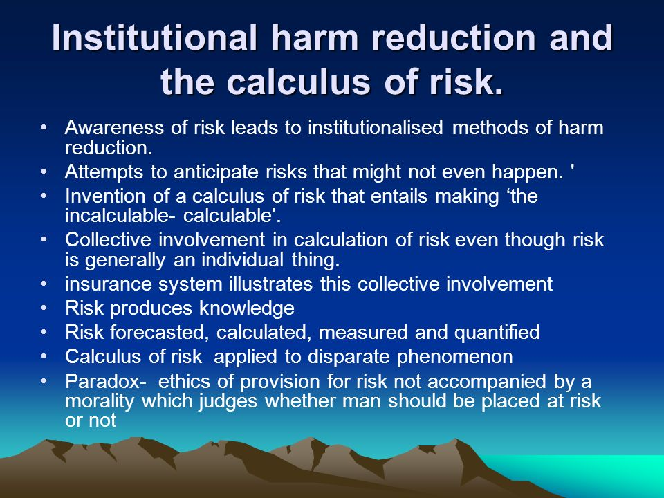 Institutional harm reduction and the calculus of risk.