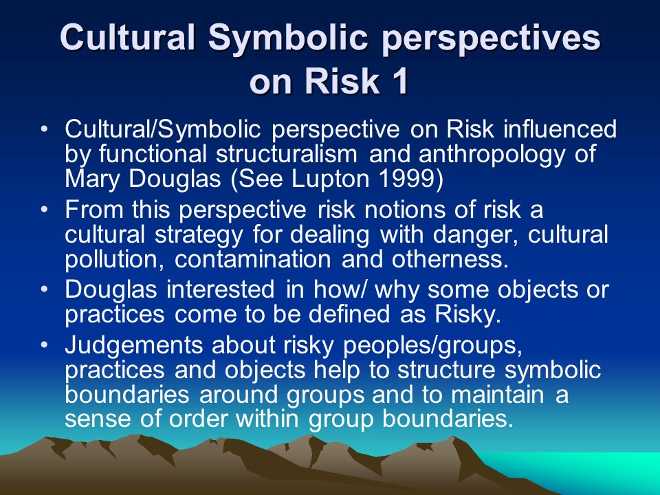 Cultural Symbolic perspectives on Risk 1