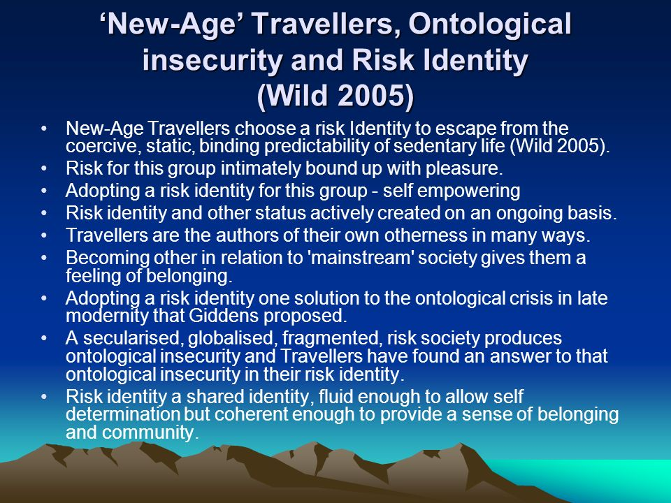 'New-Age' Travellers, Ontological insecurity and Risk Identity (Wild 2005)