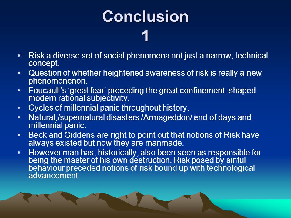 Conclusion 1 Risk a diverse set of social phenomena not just a narrow, technical concept.