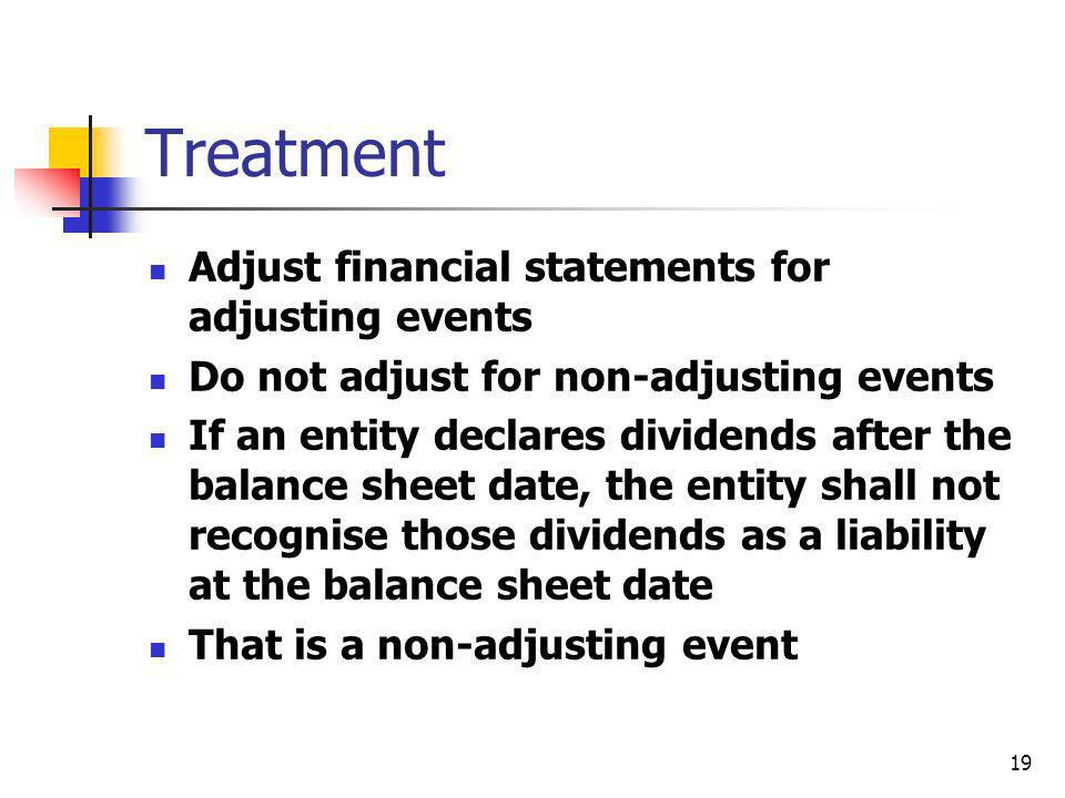 Treatment Adjust financial statements for adjusting events