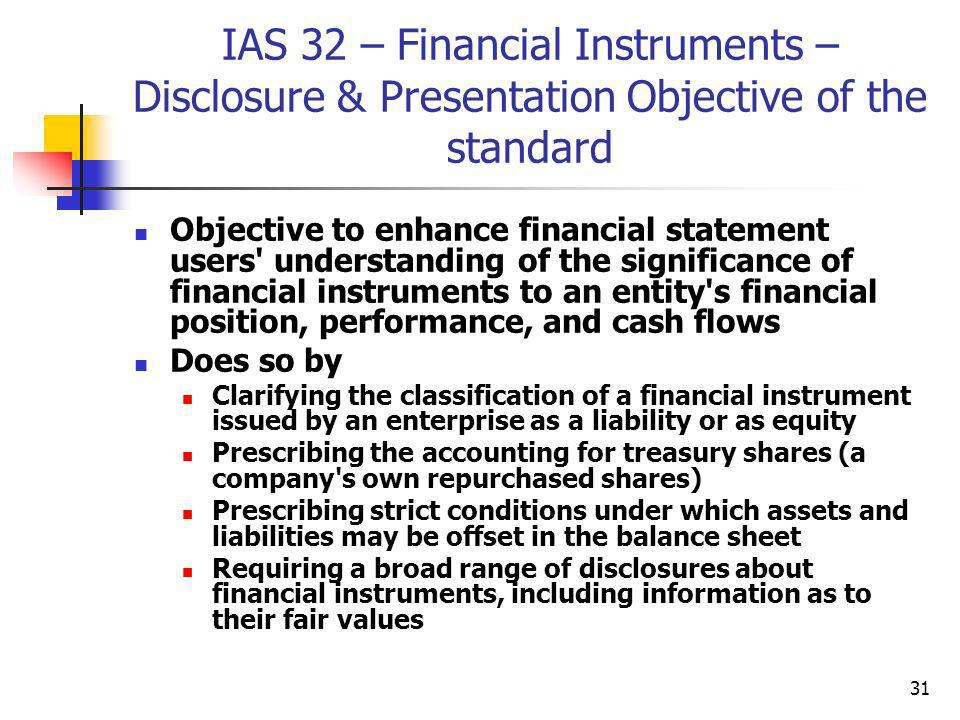 IAS 32 – Financial Instruments – Disclosure & Presentation Objective of the standard