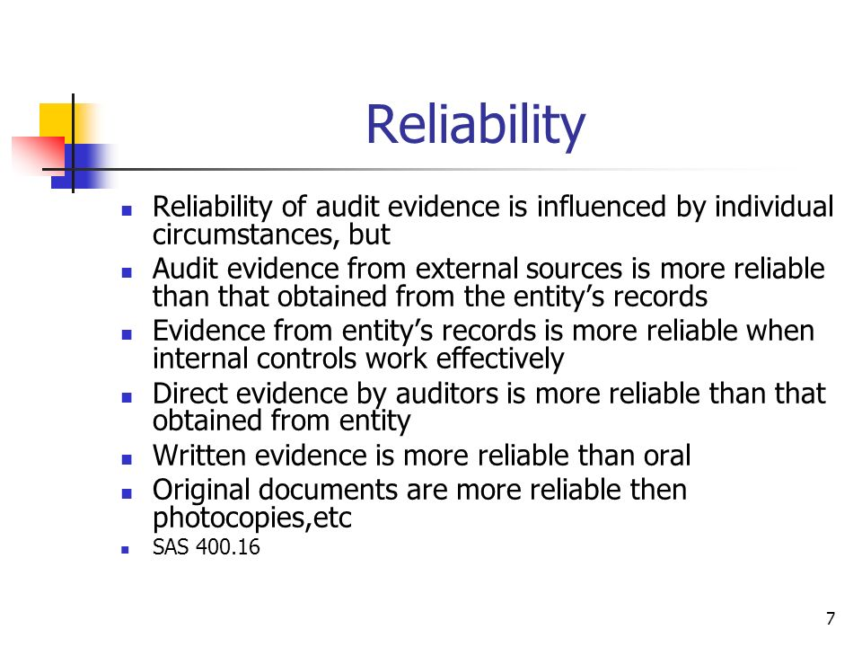 Reliability Reliability of audit evidence is influenced by individual circumstances, but.
