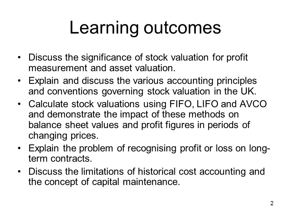 Learning outcomes Discuss the significance of stock valuation for profit measurement and asset valuation.