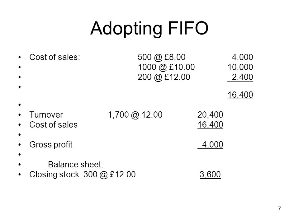 Adopting FIFO Cost of sales: 500 @ £8.00 4,000 1000 @ £10.00 10,000