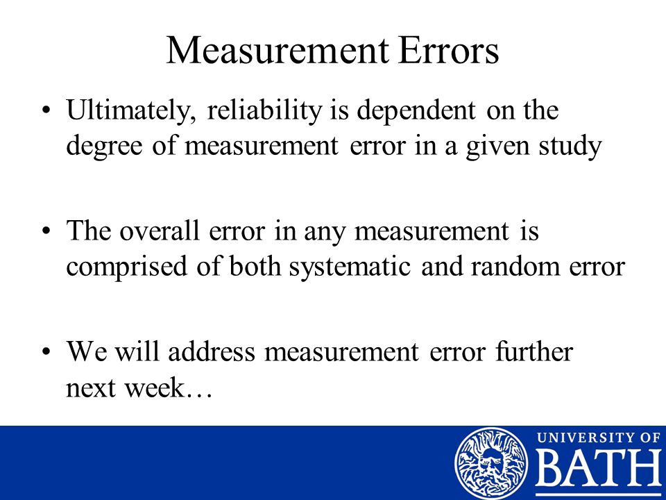 Measurement Errors Ultimately, reliability is dependent on the degree of measurement error in a given study.