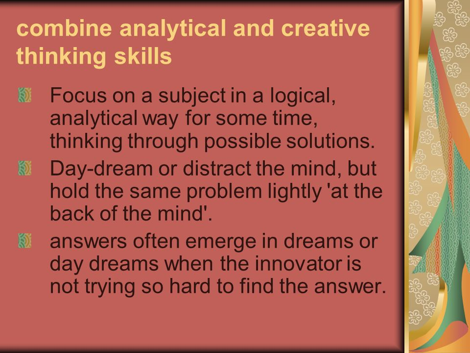 combine analytical and creative thinking skills