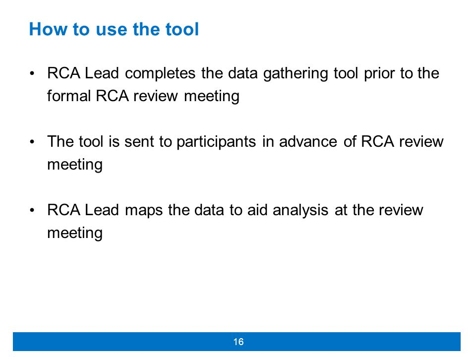 How to use the tool RCA Lead completes the data gathering tool prior to the formal RCA review meeting.