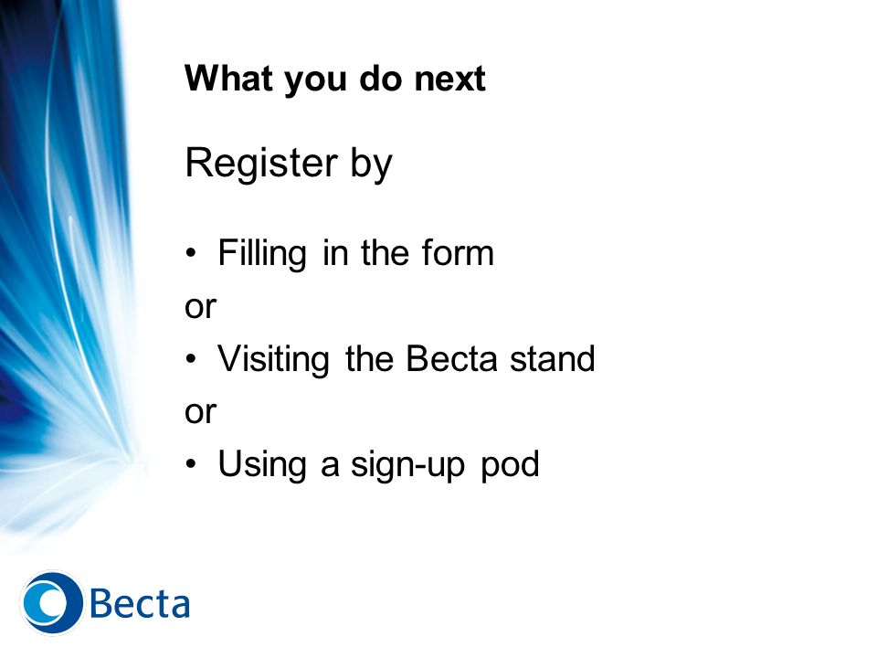 Register by What you do next Filling in the form or