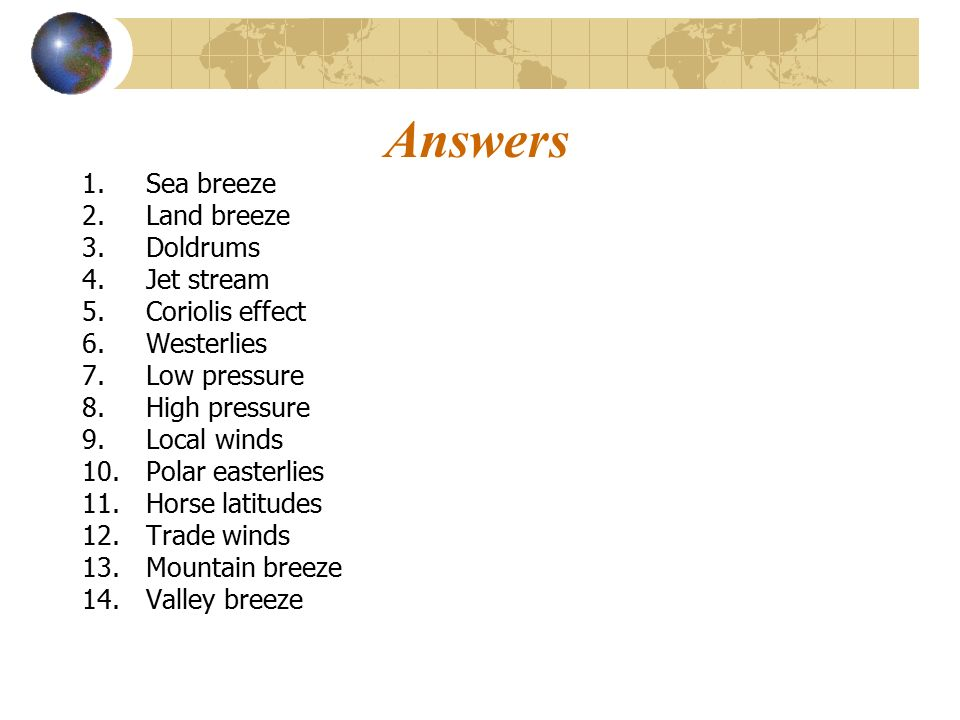 Answers Sea breeze Land breeze Doldrums Jet stream Coriolis effect