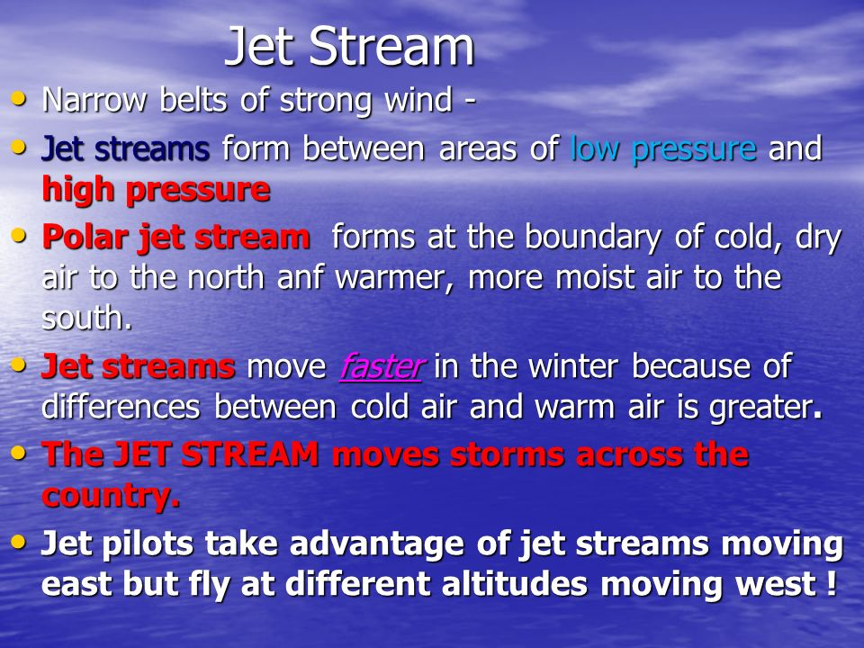 Jet Stream Narrow belts of strong wind -