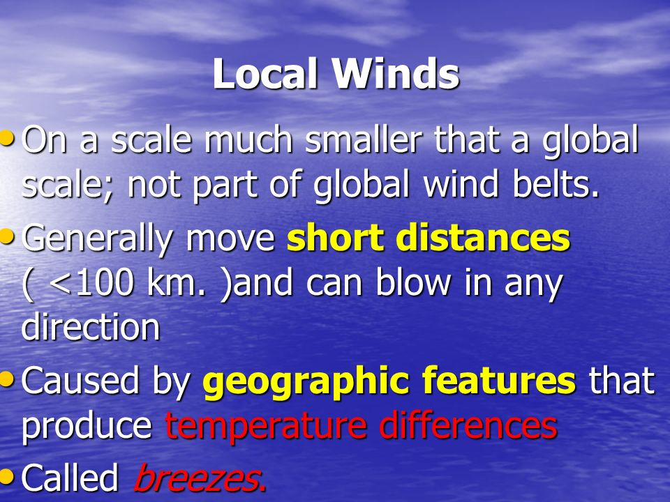 Local Winds On a scale much smaller that a global scale; not part of global wind belts.