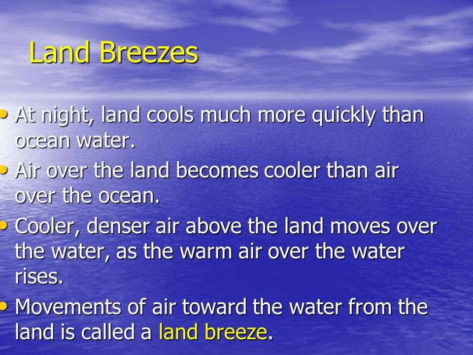 Land Breezes At night, land cools much more quickly than ocean water.