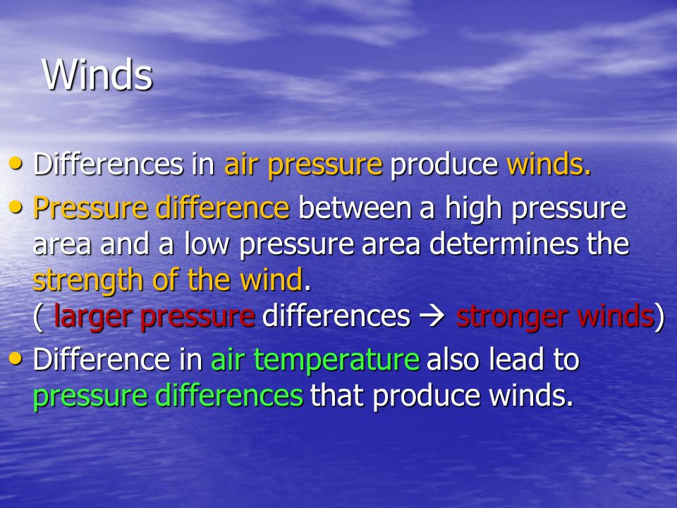 Winds Differences in air pressure produce winds.