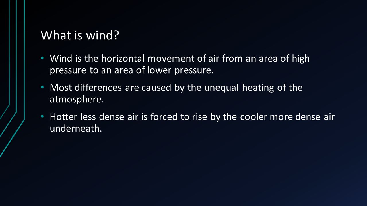 What is wind Wind is the horizontal movement of air from an area of high pressure to an area of lower pressure.