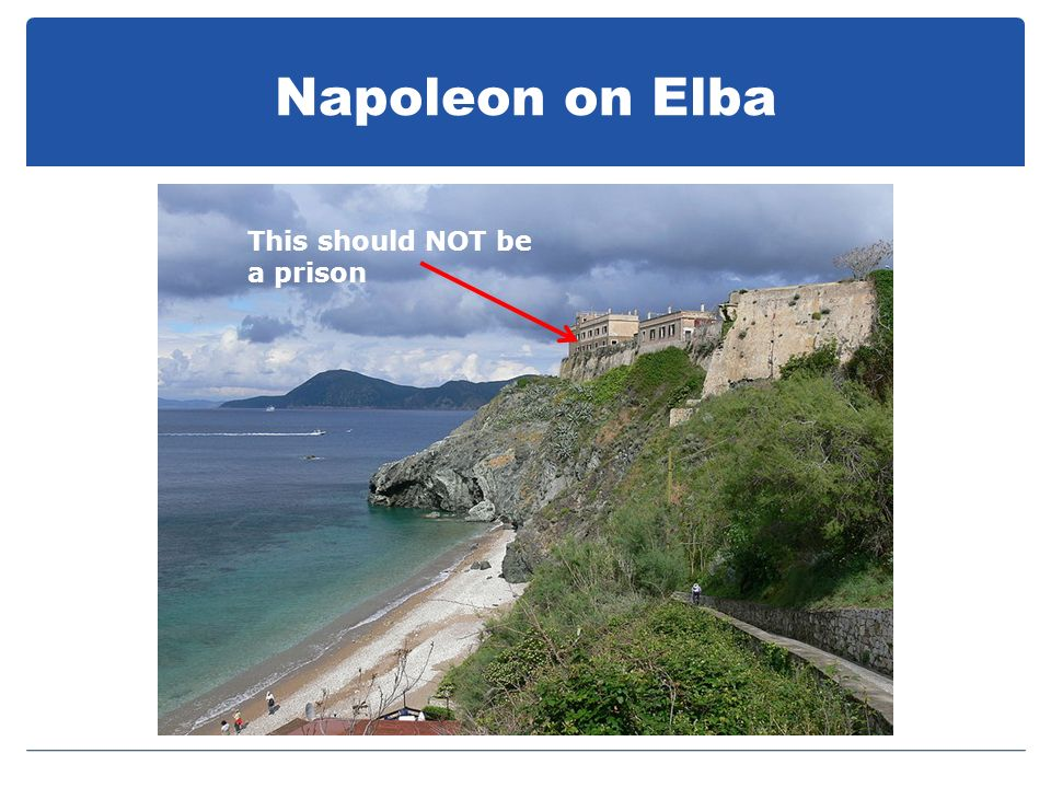 Napoleon on Elba This should NOT be a prison