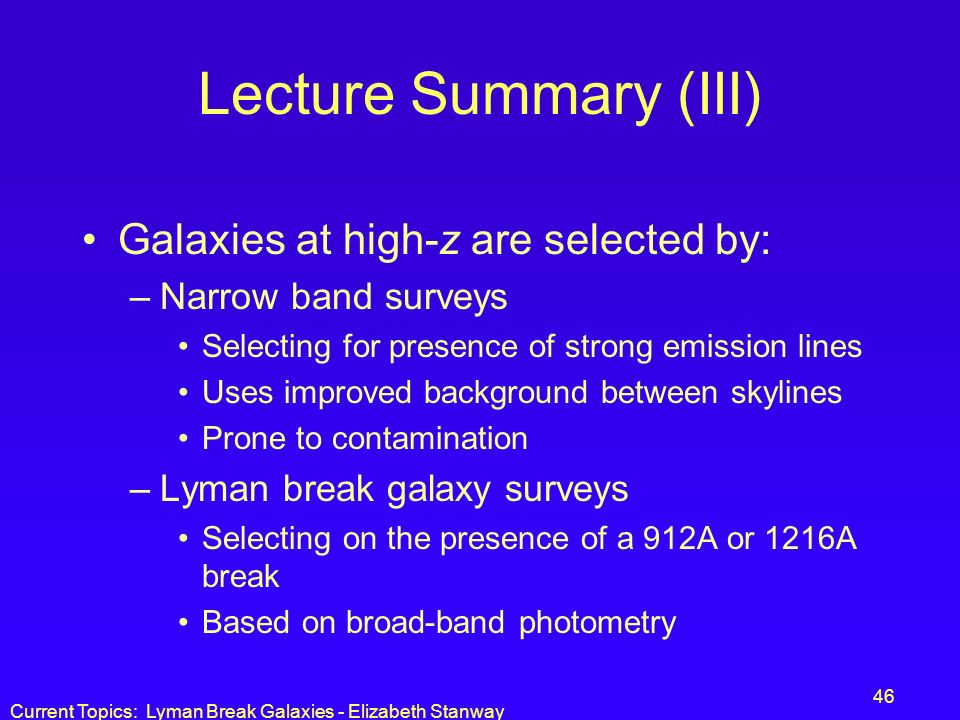 Lecture Summary (III) Galaxies at high-z are selected by: