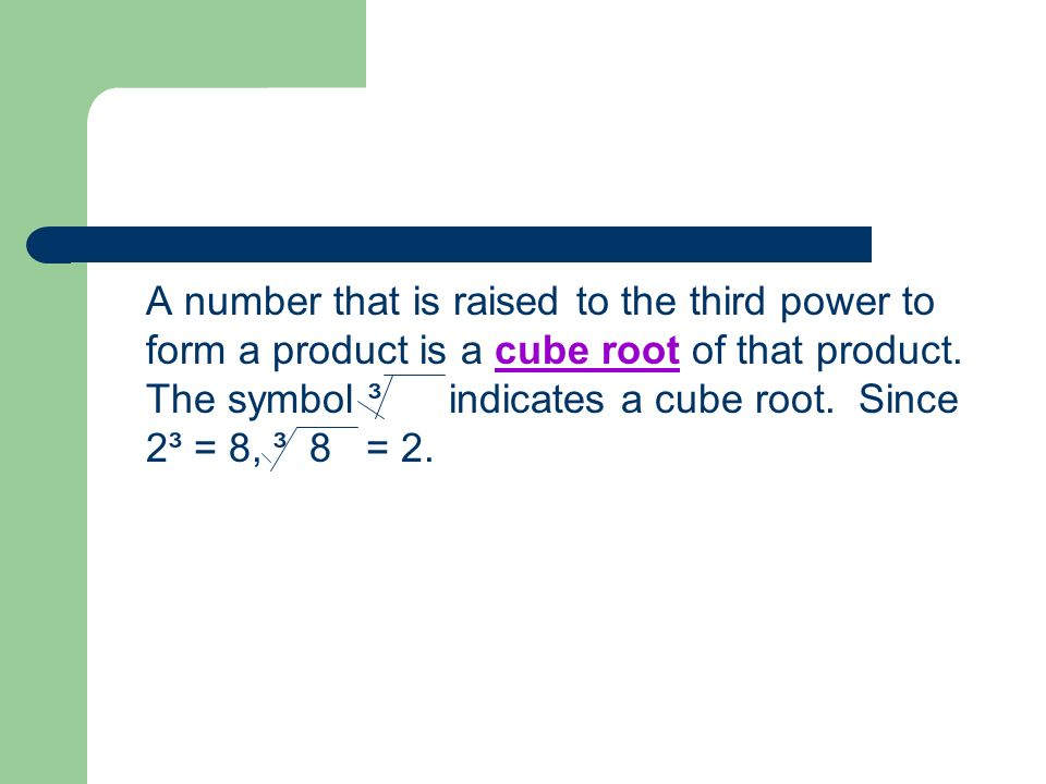 A number that is raised to the third power to form a product is a cube root of that product.