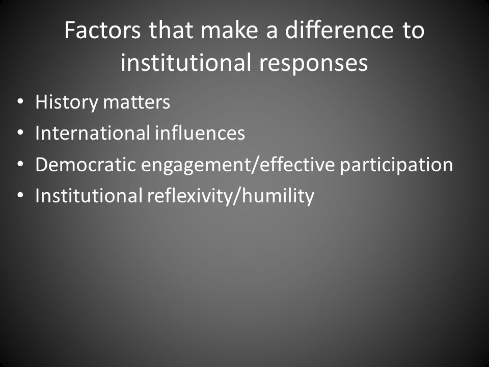 Factors that make a difference to institutional responses