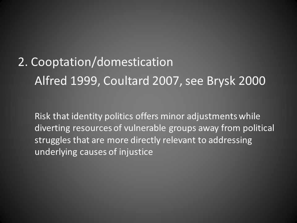 2. Cooptation/domestication Alfred 1999, Coultard 2007, see Brysk 2000