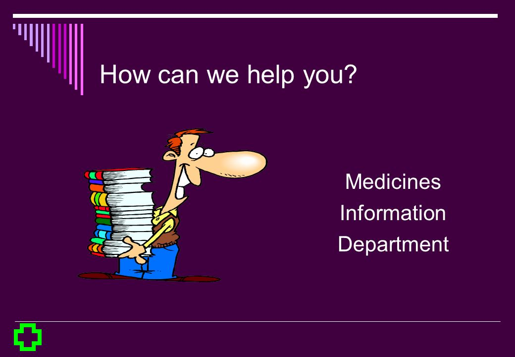 How can we help you Medicines Information Department