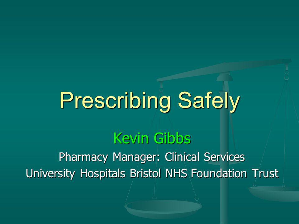 Prescribing Safely Kevin Gibbs Pharmacy Manager: Clinical Services
