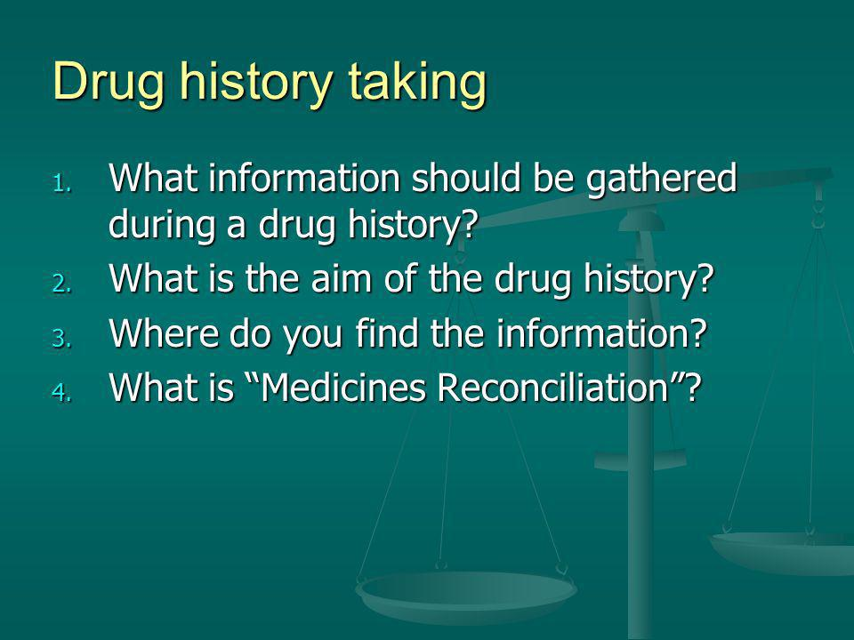 Drug history taking What information should be gathered during a drug history What is the aim of the drug history