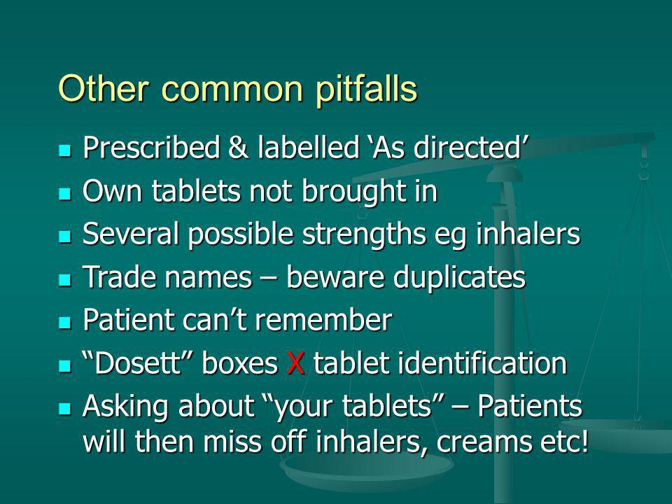 Other common pitfalls Prescribed & labelled 'As directed'