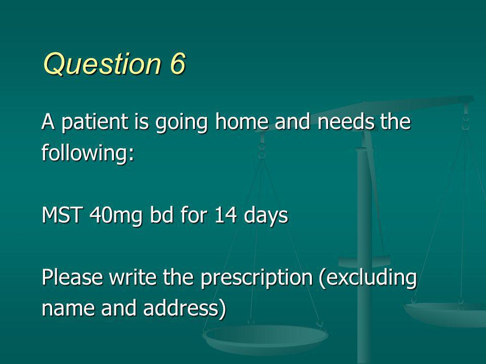 Question 6 A patient is going home and needs the following: