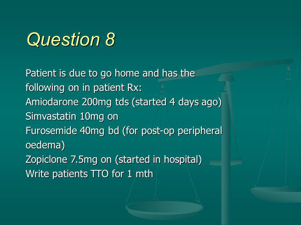 Question 8 Patient is due to go home and has the