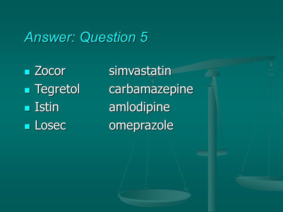 Answer: Question 5 Zocor simvastatin Tegretol carbamazepine