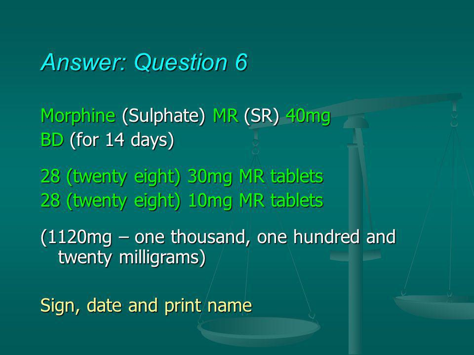 Answer: Question 6 Morphine (Sulphate) MR (SR) 40mg BD (for 14 days)