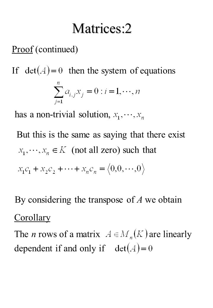 Matrices:2 Proof (continued) If then the system of equations