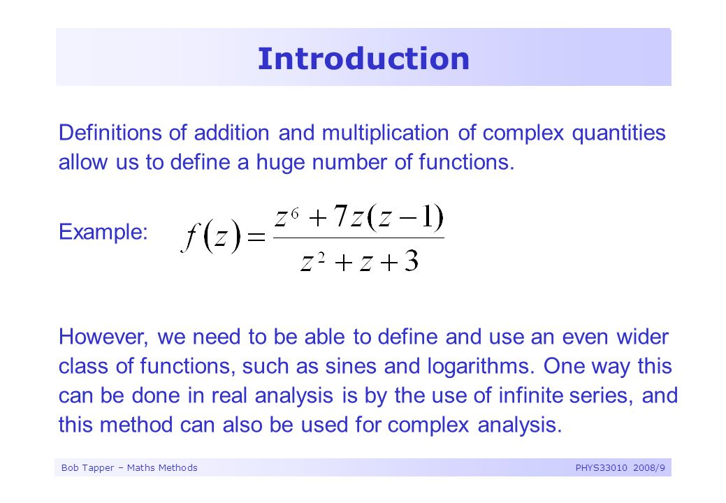 Introduction Definitions of addition and multiplication of complex quantities allow us to define a huge number of functions.