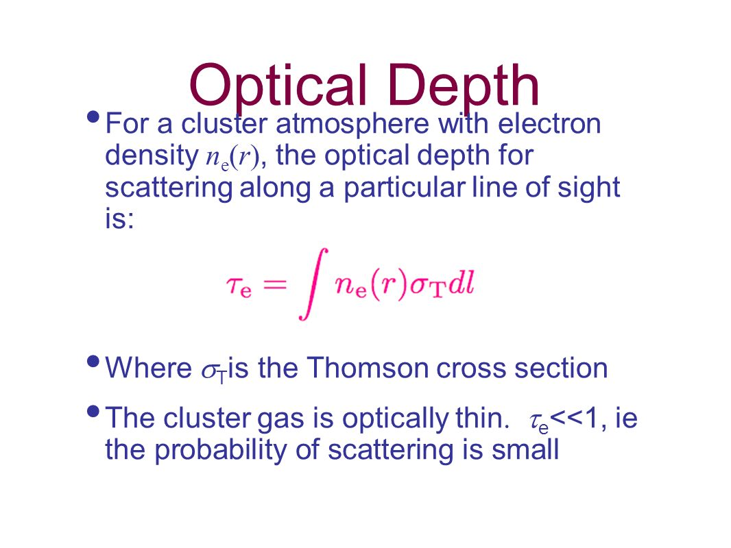 Optical Depth For a cluster atmosphere with electron density ne(r), the optical depth for scattering along a particular line of sight is:
