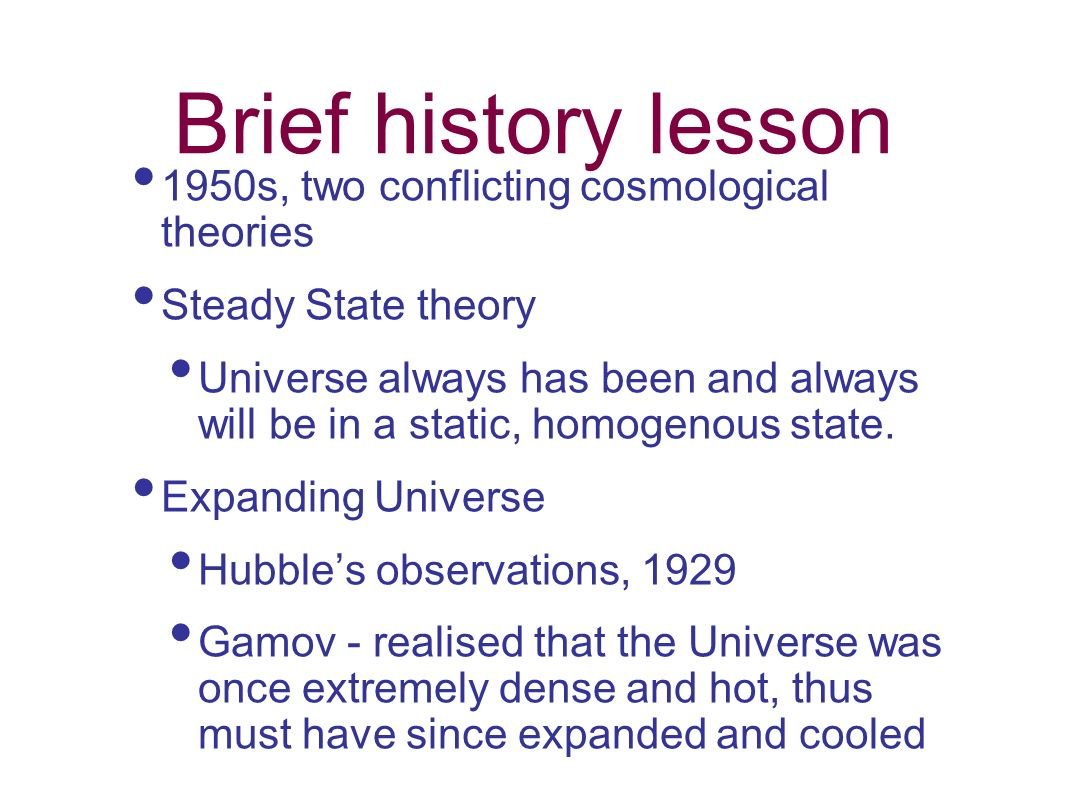 Brief history lesson 1950s, two conflicting cosmological theories