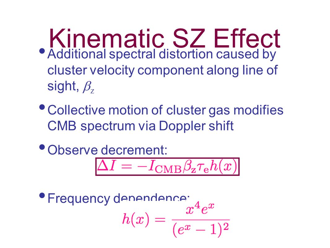 Kinematic SZ Effect Additional spectral distortion caused by cluster velocity component along line of sight, z.