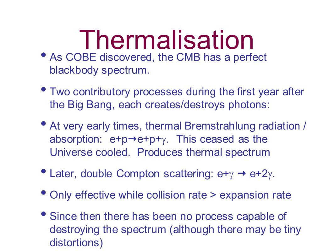 Thermalisation As COBE discovered, the CMB has a perfect blackbody spectrum.