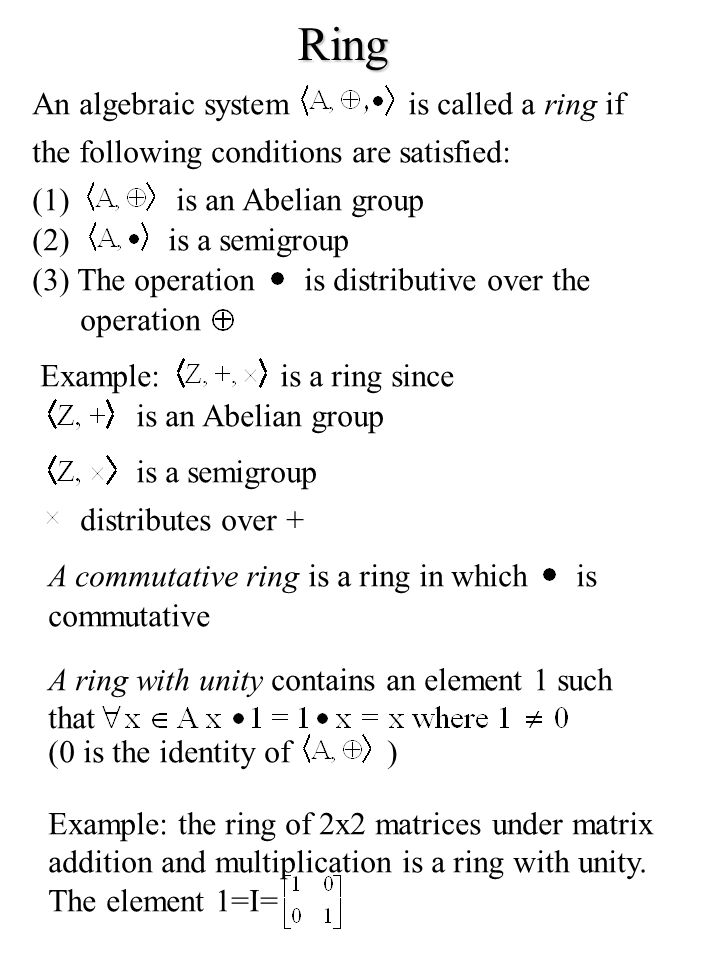 Ring An algebraic system is called a ring if