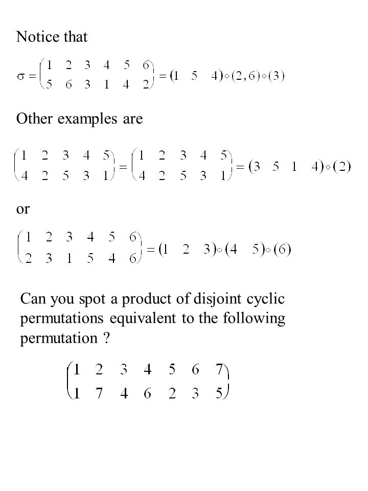 Notice that Other examples are. or. Can you spot a product of disjoint cyclic. permutations equivalent to the following.