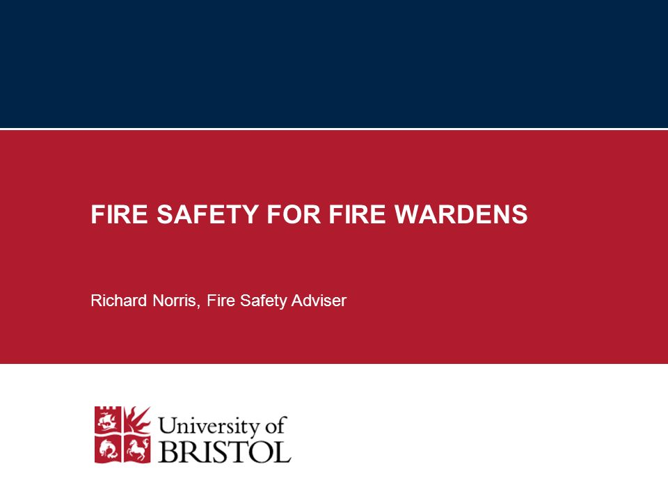 FIRE SAFETY FOR FIRE WARDENS Richard Norris, Fire Safety Adviser